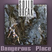 SOLID BREAK: Dangerous Place