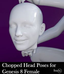 Chopped Head Poses for Genesis 8 Female
