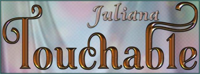 Touchable Juliana